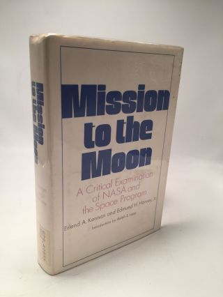Mission to the Moon: A Critical Examination of Nasa and the Space Program. Edmund H. Harvey...