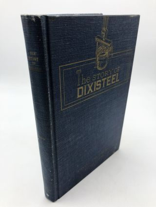 The Story of Dixisteel - The First Fifty Years 1901-1951. Charles F. Stone